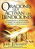 Oraciones Que Activan las Bendiciones: Experimente la proteccion, el poder y el favor de Dios en su vida y la de su familia (Spanish Edition)