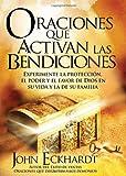 Oraciones Que Activan las Bendiciones: Experimente la protección, el poder y el favor de Dios en su vida y la de su familia (Spanish Edition)