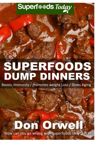 Superfoods Dump Dinners Antioxidants Phytochemicals