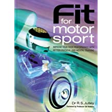 Fit for Motorsport: Improve Your Race Performance with Better Physical and Mental Training with a Chapter on Motorsport Medical Emergency