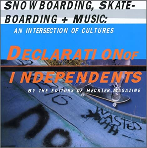 Declaration Of Independents: Skateboarding, Snowboarding And Music - An Intersection Of Cultures Epub Descarga gratuita