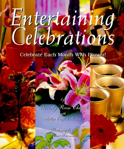 Entertaining Celebrations: Celebrate Each Month With Pizzazz by Beverly Reese Church
