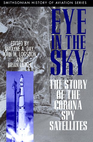 Eye in the Sky: The Story of the Corona Spy Satellites (SMITHSONIAN HISTORY OF AVIATION AND SPACEFLIGHT SERIES)