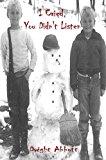 I Cried, You Didn't Listen: A First Person Look at a Childhood Spent Inside CYA Youth Detention Systems: Surviving a Life in Prison from Adolescent to Death; Book 1 (English Edition)