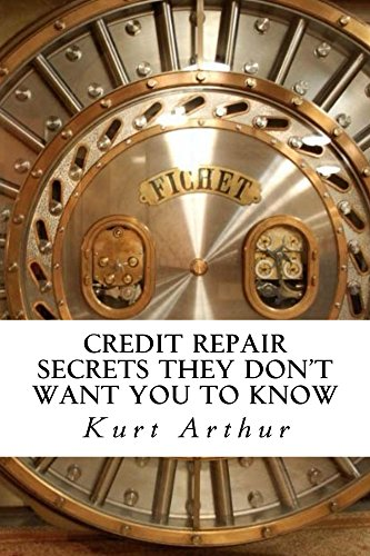 Credit Repair SECRETS They Don't Want You To Know by [Arthur, Kurt]
