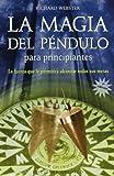 La Magia del Pendulo para Principiantes, Richard Webster, 8497773330