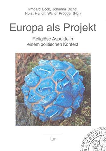 Europa als Projekt: Religiöse Aspekte in einem politischen Kontext (Bamberger Theologisches Forum)