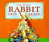 Rabbit Gets Ready, Claire Fletcher, 0370319605