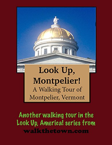 A Walking Tour of Montpelier, Vermont (Look Up, America!)