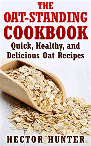 The Oat-Standing Cookbook: Quick, Healthy, and Delicious Oat Recipes by [Hunter, Hector]