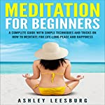 Meditation for Beginners: A Complete Guide with Simple Techniques and Tricks on How to Meditate for Life-Long Peace and Happiness | Ashley Leesburg