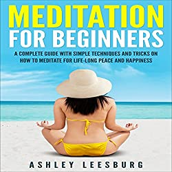 Meditation for Beginners: A Complete Guide with Simple Techniques and Tricks on How to Meditate for Life-Long Peace and Happiness