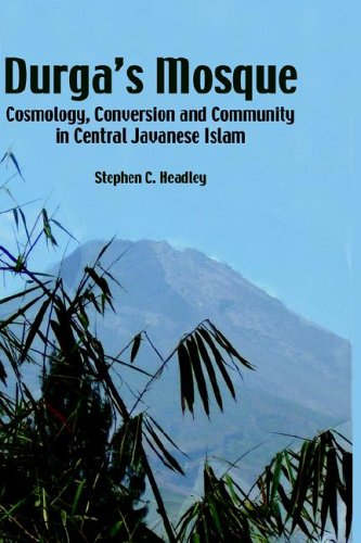 Durga's Mosque: Cosmology, Conversion and Community in Central Javanese Islam