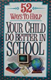 Fifty-Two Ways to Help Your Child Do Better in School, Jan Dargatz, 0840796625