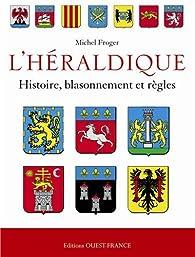 L'Héraldique française : Histoire, blassonnement et règles par Michel Froger
