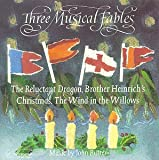 Three Musical Fables: The Reluctant Dragon, Brother Heinrich's Christmas, The Wind in the Willows