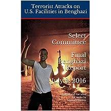 Select Committee on Benghazi Final Report July 8, 2016: Terrorist Attacks on U.S. Facilities in Benghazi