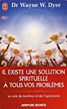 Il existe une solution spirituelle à tous vos problèmes - La voie du bonheur et de l'optimisme par Dyer