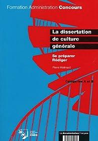 La dissertation de culture générale. Se préparer. Rédiger. Catégorie A et B par Pierre Molinard