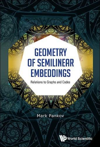 Read Online GEOMETRY OF SEMILINEAR EMBEDDINGS: RELATIONS TO GRAPHS AND CODES pdf