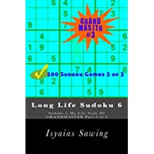 Long Life Sudoku 6: Sudoku is My Life Style #6 (GRANDMASTER Part 3 of 3 500 SUDOKU PUZZLES) (Volume 3)