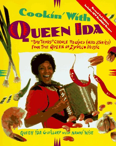 Cookin' with Queen Ida, Revised 2nd Edition: Bon Temps Creole Recipes (and Stories) from the Queen of Zydeco Music by Ida Guillory