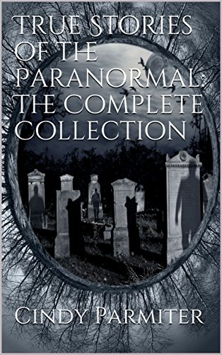 True Stories of the Paranormal: The Complete Collection