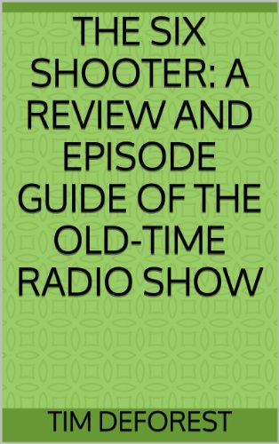 The Six Shooter: A Review and Episode Guide of the Old-Time Radio Show (OTR Review and Episode Guides) por Tim DeForest