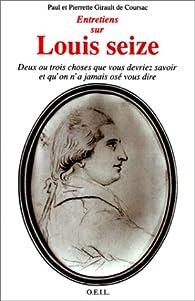 Entretiens sur Louis seize par Paul Girault de Coursac