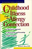Childhood Illness and the Allergy Connection: A Nutritional Approach to Overcoming and Preventing Childhood Illness