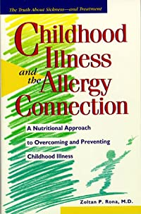 Image: Childhood Illness and the Allergy Connection: A Nutritional Approach to Overcoming and Preventing Childhood Illness, by Zoltan P. Rona M.D. (Author). Publisher: Prima Lifestyles (November 20, 1996)