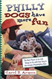 Philly Dogs Have More Fun, Carol S. Armen, 0940159589