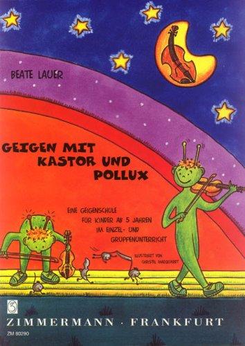 Geigen mit Kastor und Pollux: Eine Geigenschule für Kinder ab 5 Jahren im Einzel- und Gruppenunterricht
