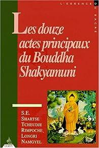 Les douze actes principaux du Bouddha Shakyamuni par Longri Namgyel Rimpoché