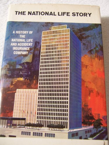 The National Life Story: A History of the National Life and Accident Insurance Company of Nashville, Tennessee (The National Life And Accident Insurance Company)