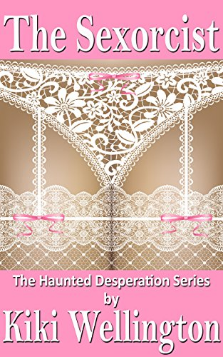 The Sexorcist (The Haunted Desperation Series #1)