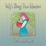 Baby's Sleepy Time Adventure, Carol Ann James, 1605635006