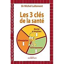 Les trois clés de la santé - Alimentation, environnement, mental et émotions (VERITES) (French Edition)