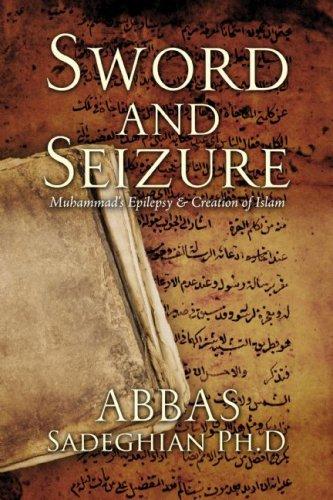 Sword and Seizure: Muhammad's Epilepsy & Creation of Islam PDF