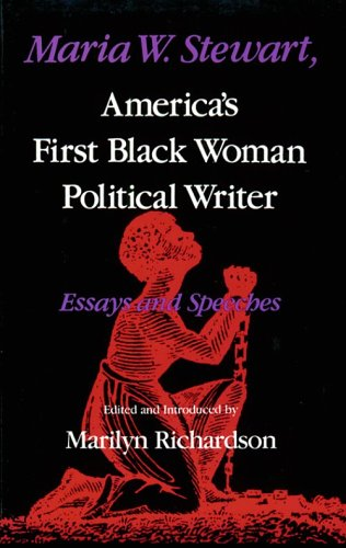 Maria W. Stewart: America's First Black Woman Political Writer : Essays and Speeches (Blacks in the Diaspora)