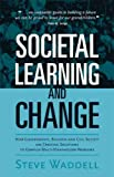 Societal Learning and Change, Steve Waddell, 1874719888