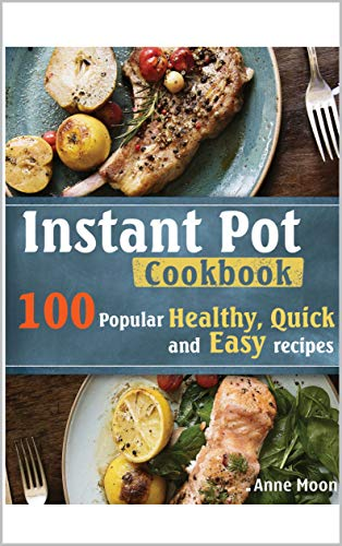 Instant Pot Cookbook: 100 Popular Healthy Quick & Easy Recipes by Anne Moon