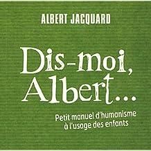 Dis-moi Albert: petit manuel d'humanisme