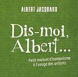 Dis-moi Albert... : Petit manuel d'humanisme à l'usage des enfants