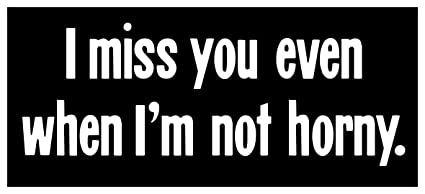 Amazoncom New Black Comedy Sticker I Miss You Even When Im Not