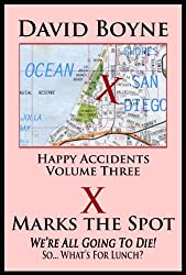 X Marks the Spot: We're All Going to Die! So... What's for Lunch? (Happy Accidents Book 3)