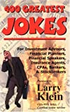 400 Greatest Jokes : For Investment Advisors, Financial Planners, Financial Speakers, Insurance Agents, CPAs, Bankers, and Stockbrokers, Klein, Larry, 0966206223