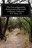 The Encyclopaedia Britannica Eleventh Edition: Volume XV Slice III, Various, 1499592744