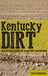Kentucky Dirt: A practical guide to vegetable gardening