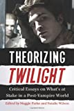 Image of Theorizing Twilight: Critical Essays on What's at Stake in a Post-Vampire World